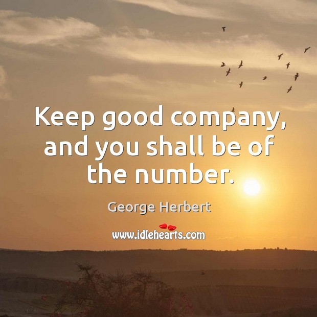 Keep good company, and you shall be of the number. Image