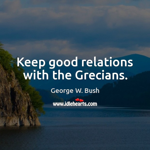 Image, Keep good relations with the Grecians.