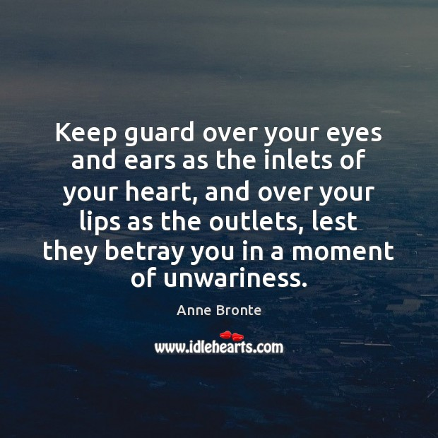 Image, Keep guard over your eyes and ears as the inlets of your