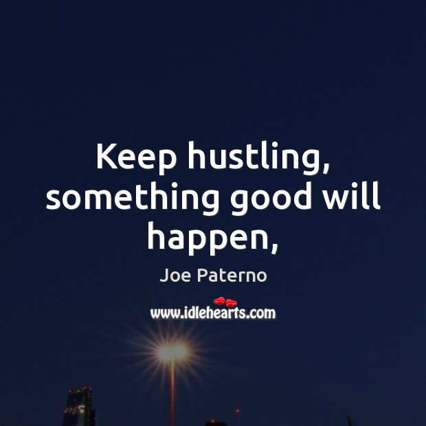 Keep hustling, something good will happen, Image