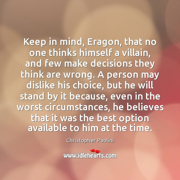 Keep in mind, Eragon, that no one thinks himself a villain, and Image