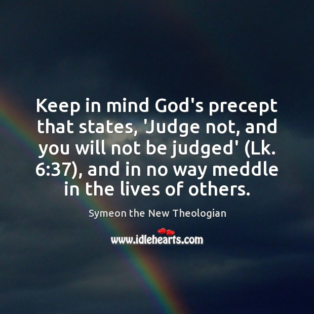 Keep in mind God's precept that states, 'Judge not, and you will Image