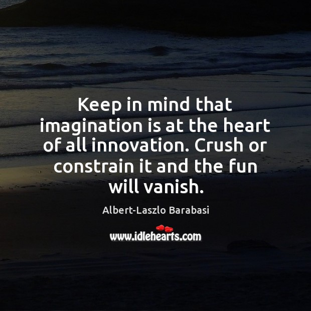 Image, Keep in mind that imagination is at the heart of all innovation.