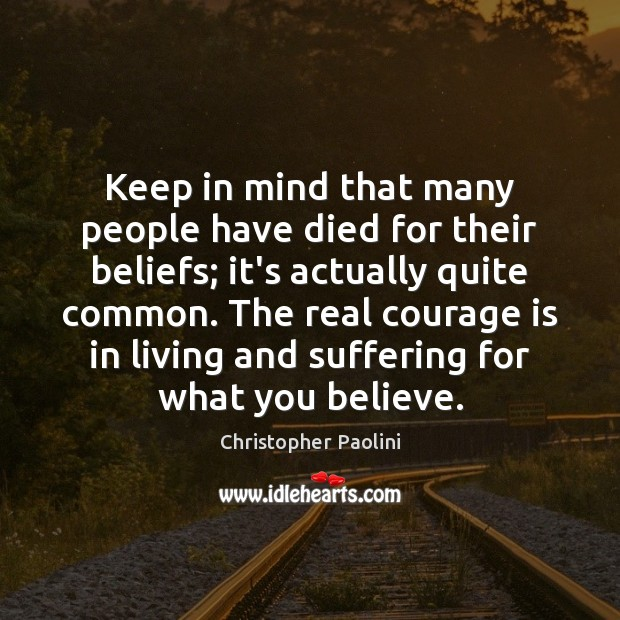 Keep in mind that many people have died for their beliefs; it's Courage Quotes Image