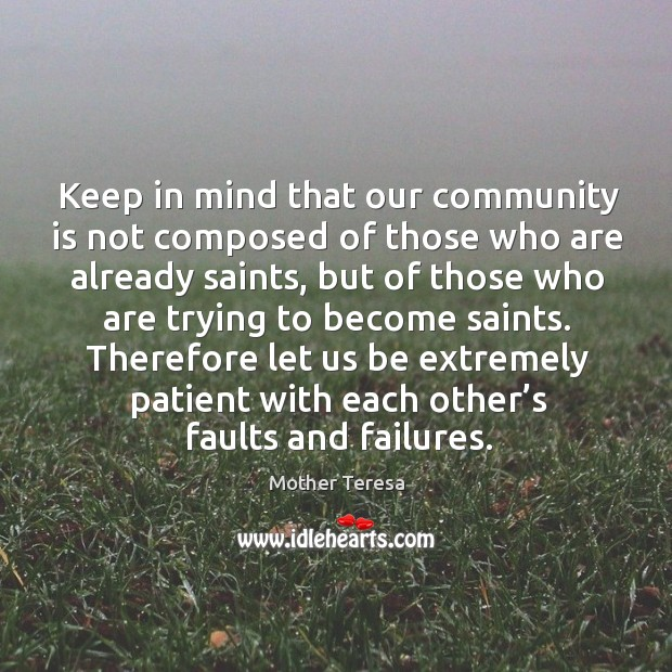 Image, Keep in mind that our community is not composed of those who are already saints