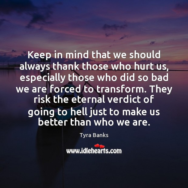 Keep in mind that we should always thank those who hurt us, Image