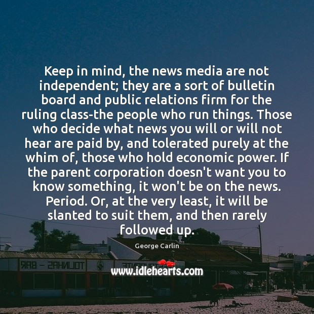 Keep in mind, the news media are not independent; they are a Image