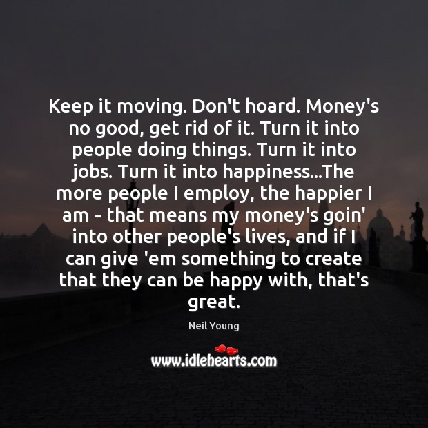 Image, Keep it moving. Don't hoard. Money's no good, get rid of it.