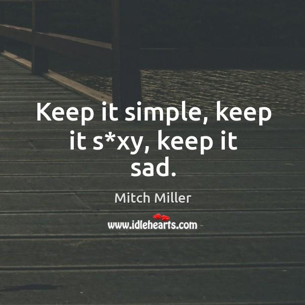 Keep it simple, keep it s*xy, keep it sad. Image