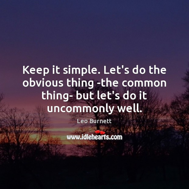 Keep it simple. Let's do the obvious thing -the common thing- but Leo Burnett Picture Quote