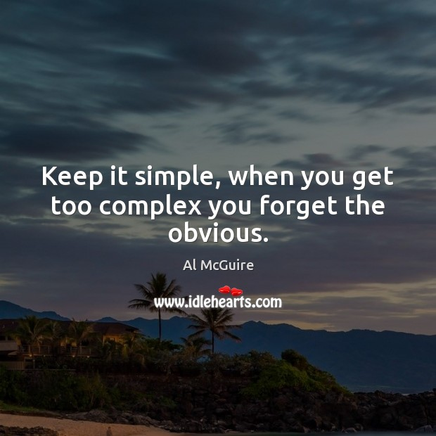 Image, Keep it simple, when you get too complex you forget the obvious.