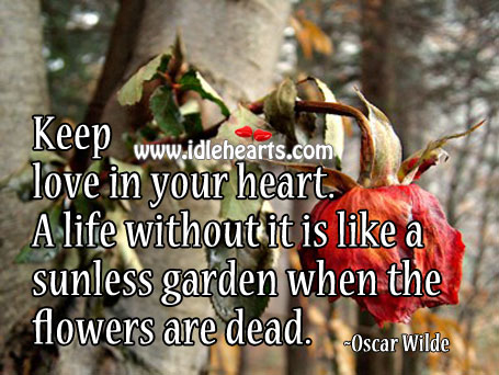 Image, A life without love is like a sunless garden when the flowers are dead.