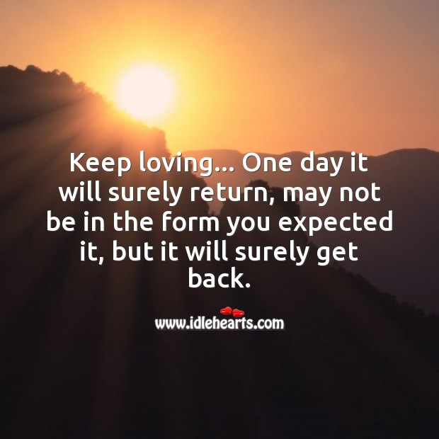 Keep loving… It will surely get back one day Image