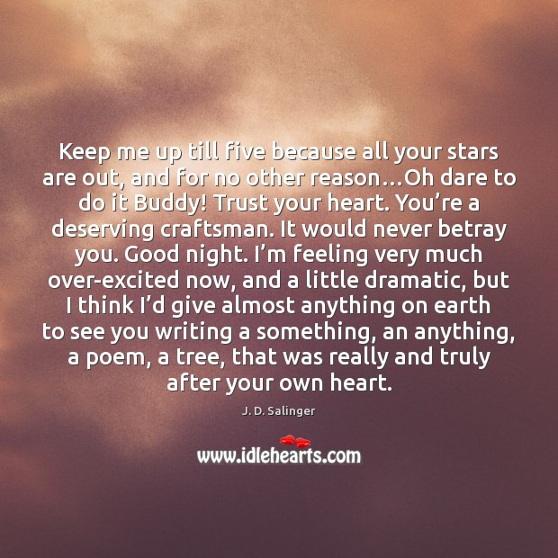 Keep me up till five because all your stars are out, and J. D. Salinger Picture Quote