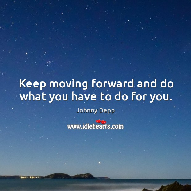 Image, Keep moving forward and do what you have to do for you.