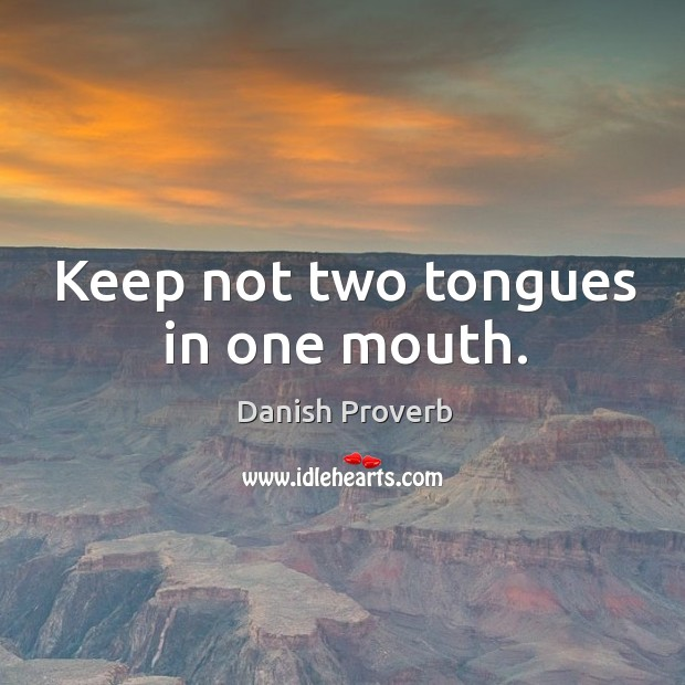 Image, Keep not two tongues in one mouth.