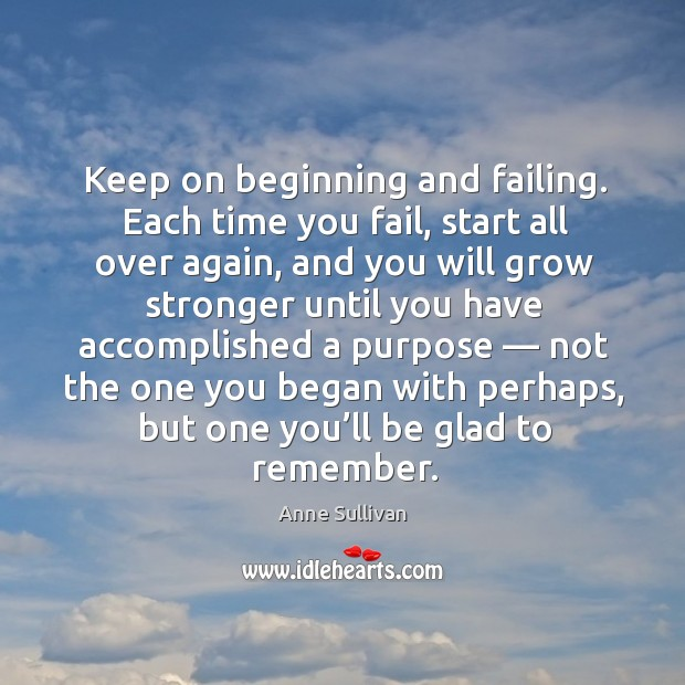 Image, Keep on beginning and failing. Each time you fail, start all over again
