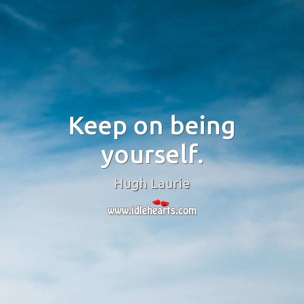 Image, Keep on being yourself.