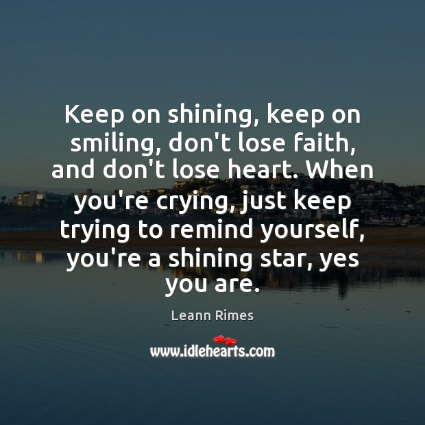 Image, Keep on shining, keep on smiling, don't lose faith, and don't lose