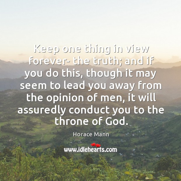 Image, Keep one thing in view forever- the truth; and if you do