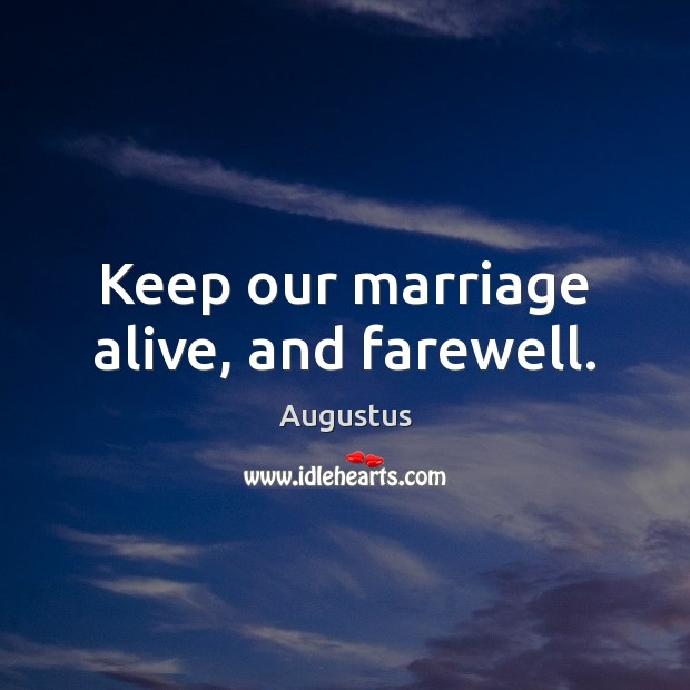 Image, Keep our marriage alive, and farewell.