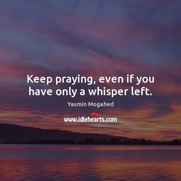 Image, Keep praying, even if you have only a whisper left.