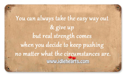Image about Easy way out & give up but real strength