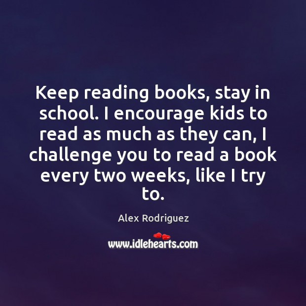 Keep reading books, stay in school. I encourage kids to read as Image