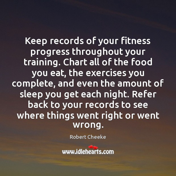 Keep records of your fitness progress throughout your training. Chart all of Image