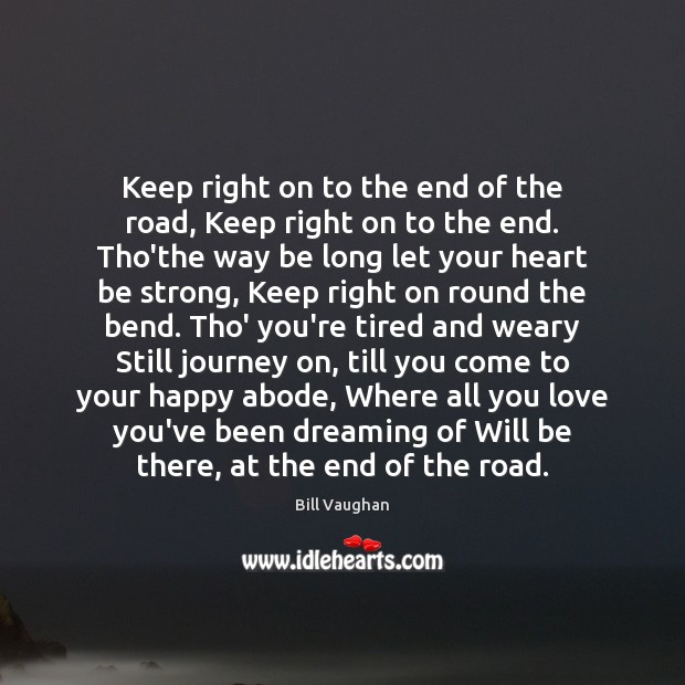 Keep right on to the end of the road, Keep right on Bill Vaughan Picture Quote