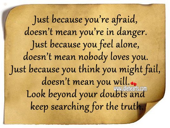 Look Beyond Your Doubts And Keep Searching For The Truth.