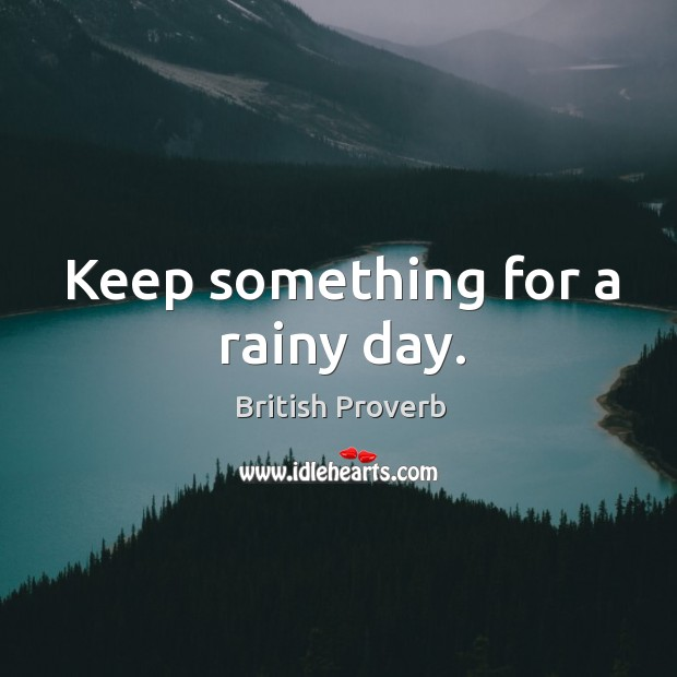 Keep something for a rainy day. British Proverbs Image