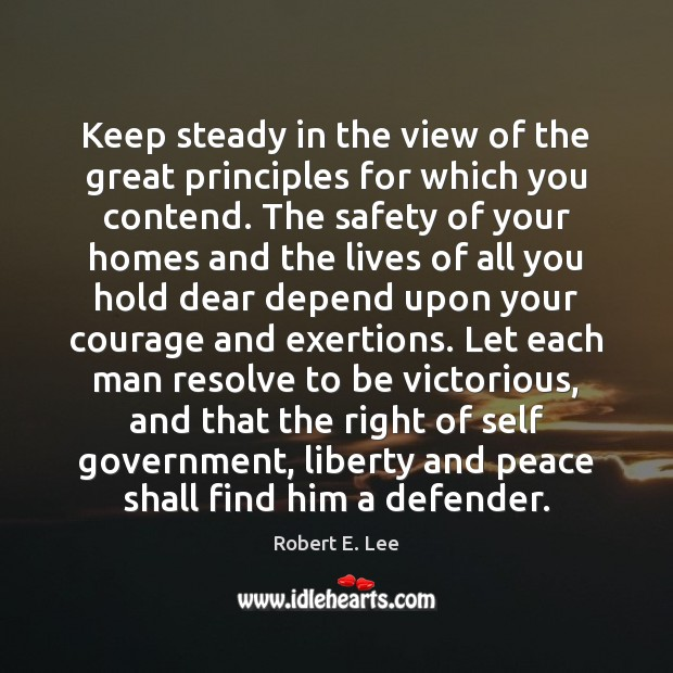 Keep steady in the view of the great principles for which you Robert E. Lee Picture Quote