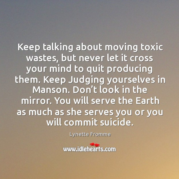 Keep talking about moving toxic wastes, but never let it cross your mind to quit producing them. Image