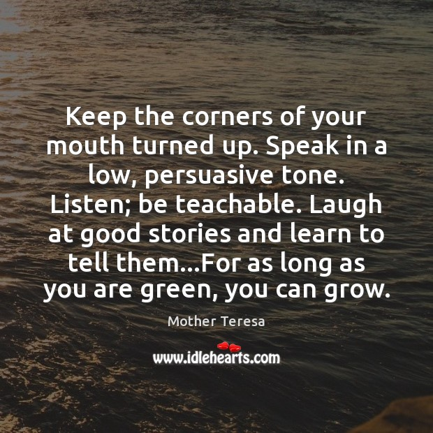 Keep the corners of your mouth turned up. Speak in a low, Mother Teresa Picture Quote
