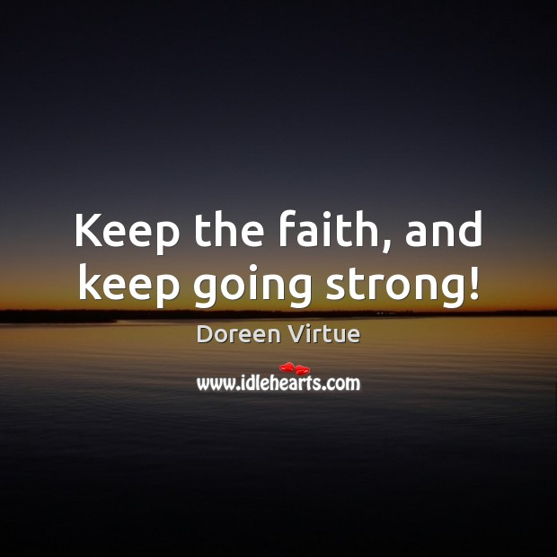 Image, Keep the faith, and keep going strong!