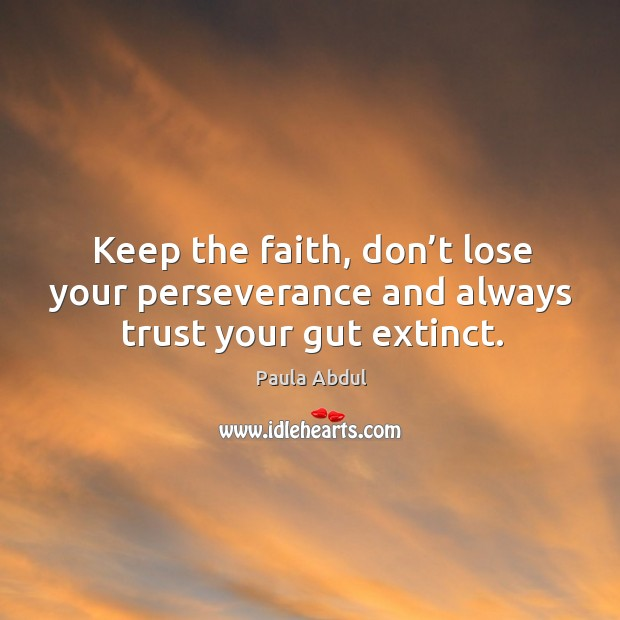 Image, Keep the faith, don't lose your perseverance and always trust your gut extinct.