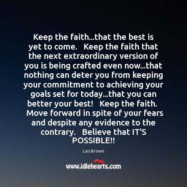 Image, Keep the faith…that the best is yet to come.   Keep the