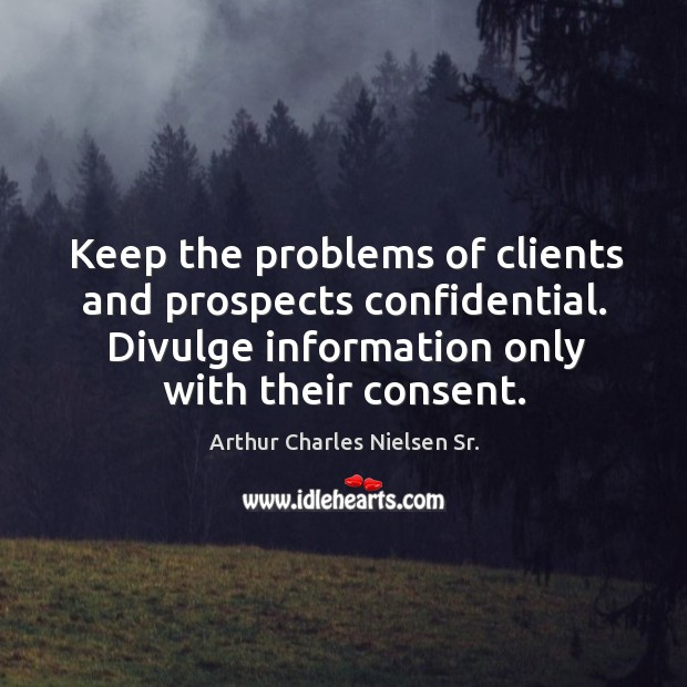 Image, Keep the problems of clients and prospects confidential. Divulge information only with their consent.
