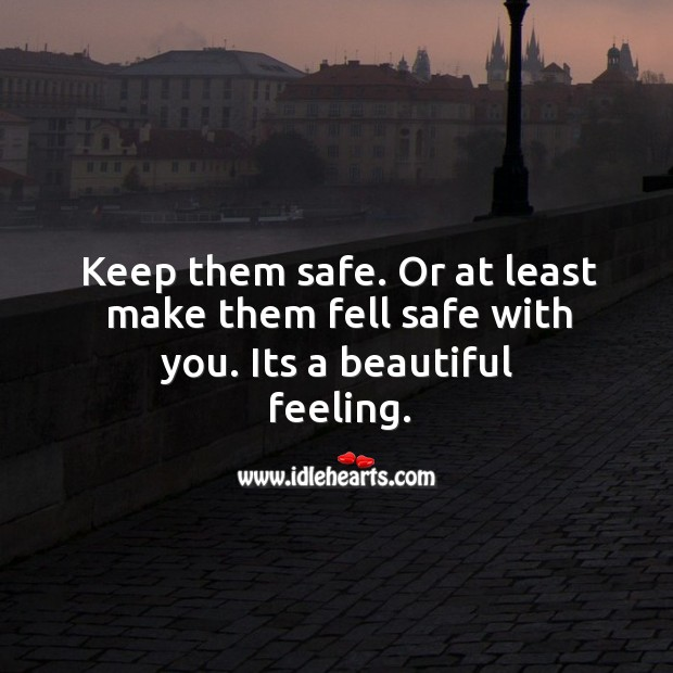 Image, Keep them safe. Or at least make them fell safe with you. Its a beautiful feeling.