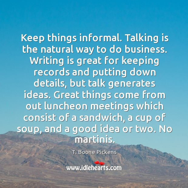 Keep things informal. Talking is the natural way to do business. Writing Image