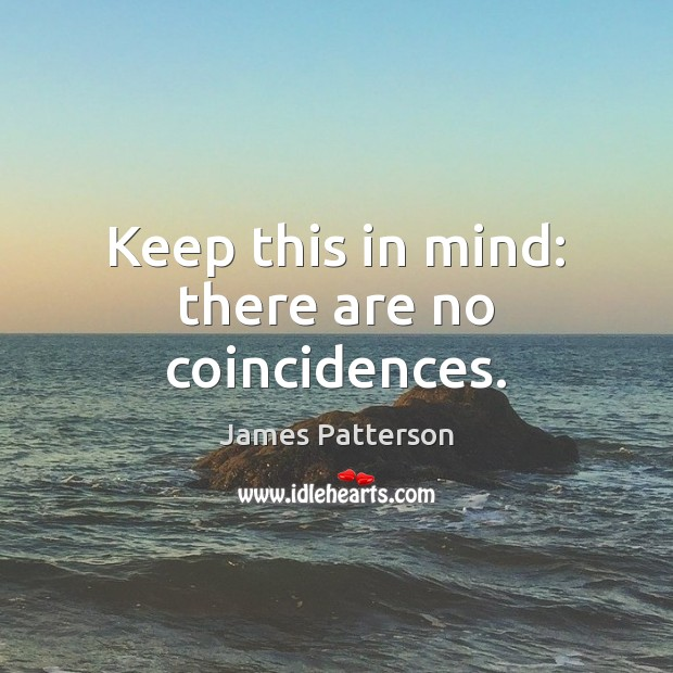 Keep this in mind: there are no coincidences. James Patterson Picture Quote