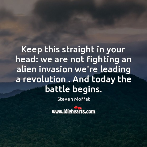 Image, Keep this straight in your head: we are not fighting an alien
