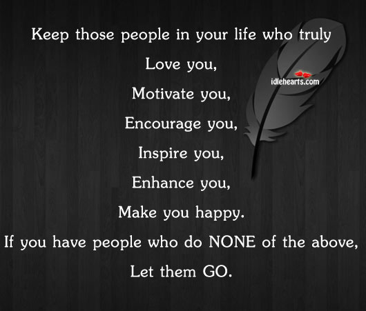 Keep Those People In Your Life Who Truly Love You.