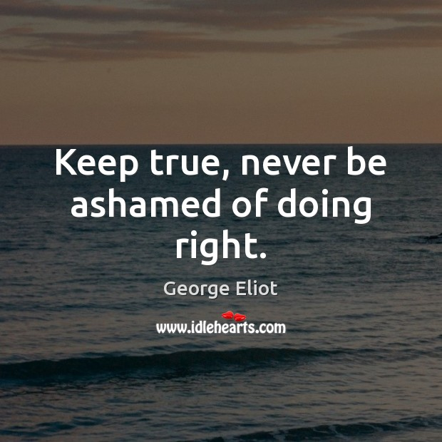 Image, Keep true, never be ashamed of doing right.
