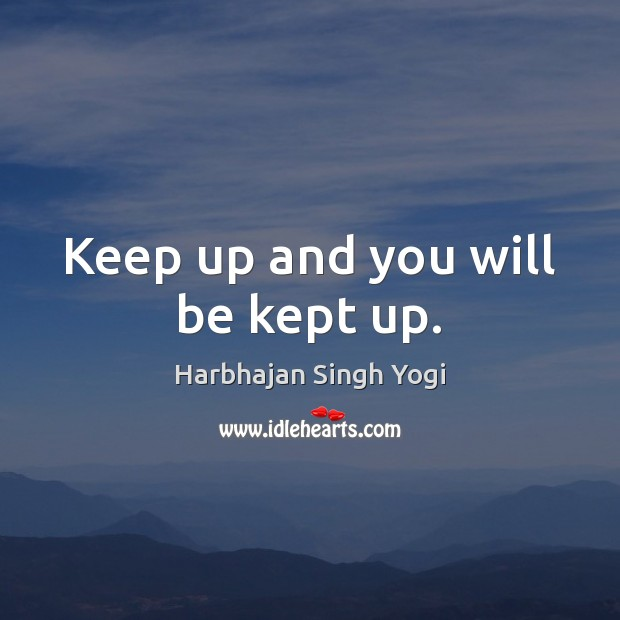 Keep up and you will be kept up. Image