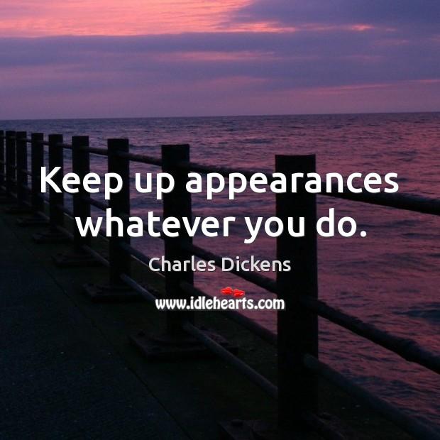 Image, Keep up appearances whatever you do.