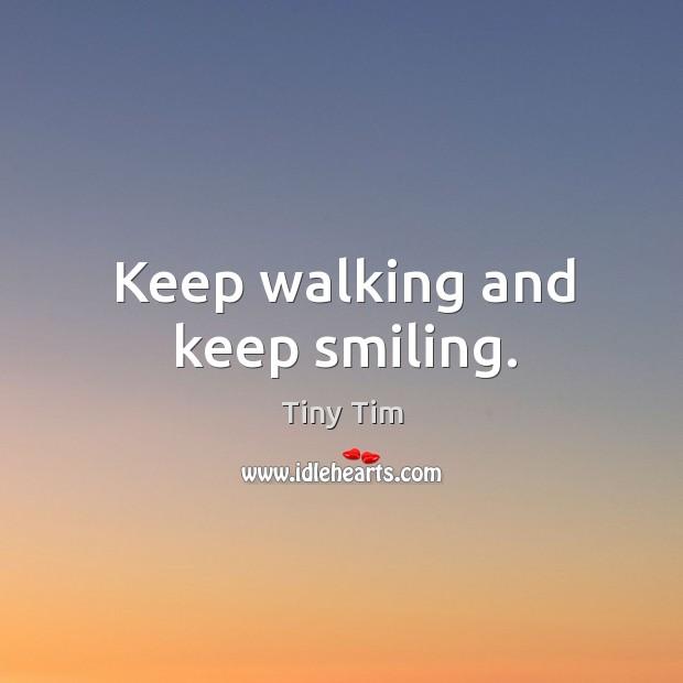 Keep walking and keep smiling. Image