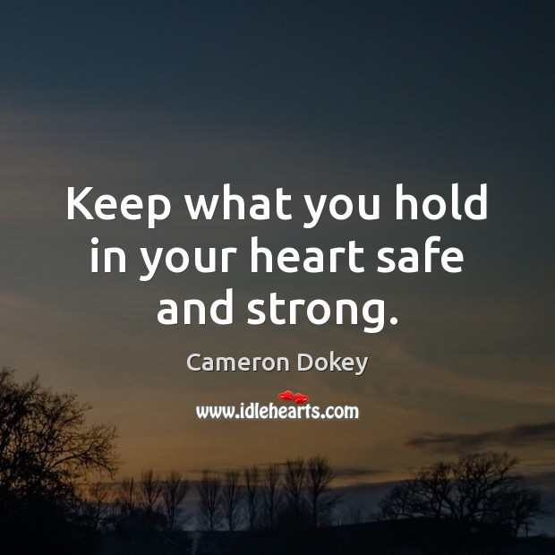 Image, Keep what you hold in your heart safe and strong.