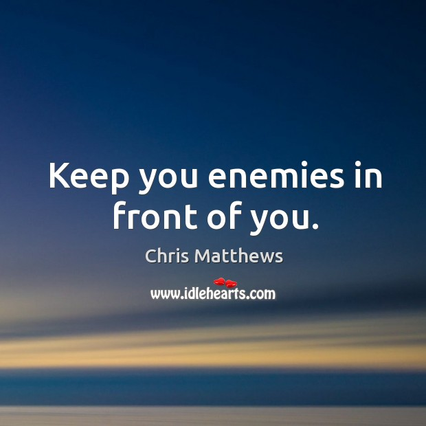 Keep you enemies in front of you. Image